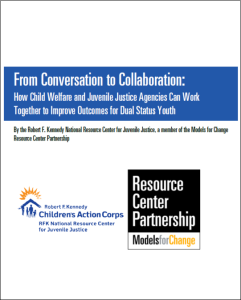 From Conversation to Collaboration How Child Welfare and Juvenile Justice Agencies Can Work Together to Improve Outcomes for Dual Status Youth RFKNRCJJ.jpg
