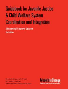 Guidebook for Juvenile Justice and Child Welfare System Coordination and Integration 3rd Ed